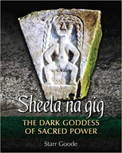 Sheela Na Gig: Dark Goddess of Sacred Power